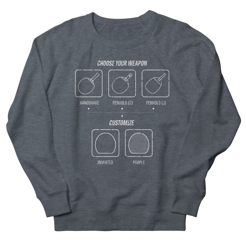 Choose Your Weapon Men's French Terry Sweatshirt by PingSunday's Table Tennis Merchandise.