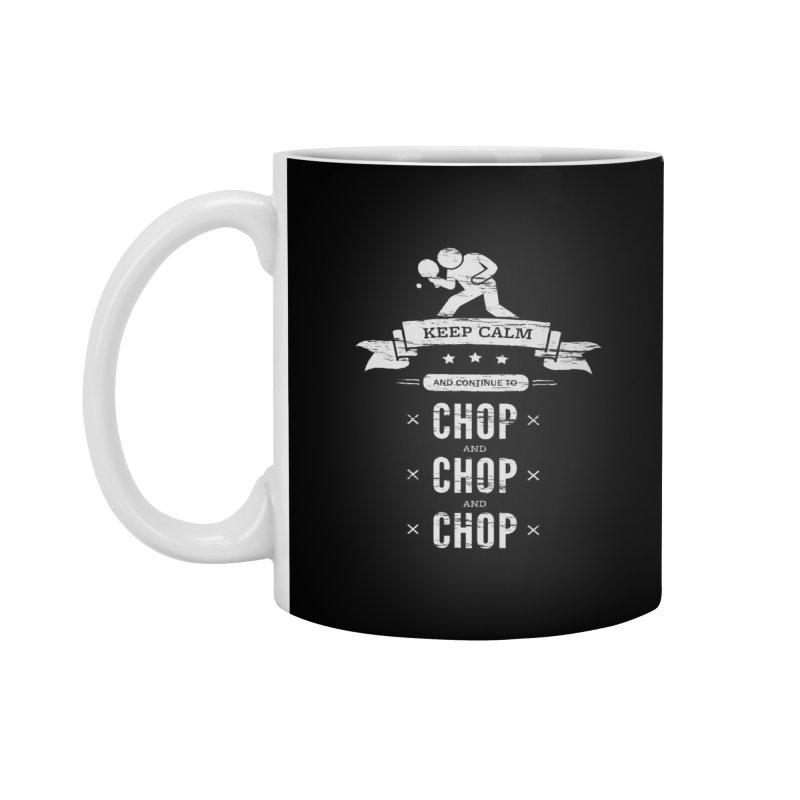 Keep Calm and Continue to Chop Accessories Mug by PingSunday's Table Tennis Merchandise.