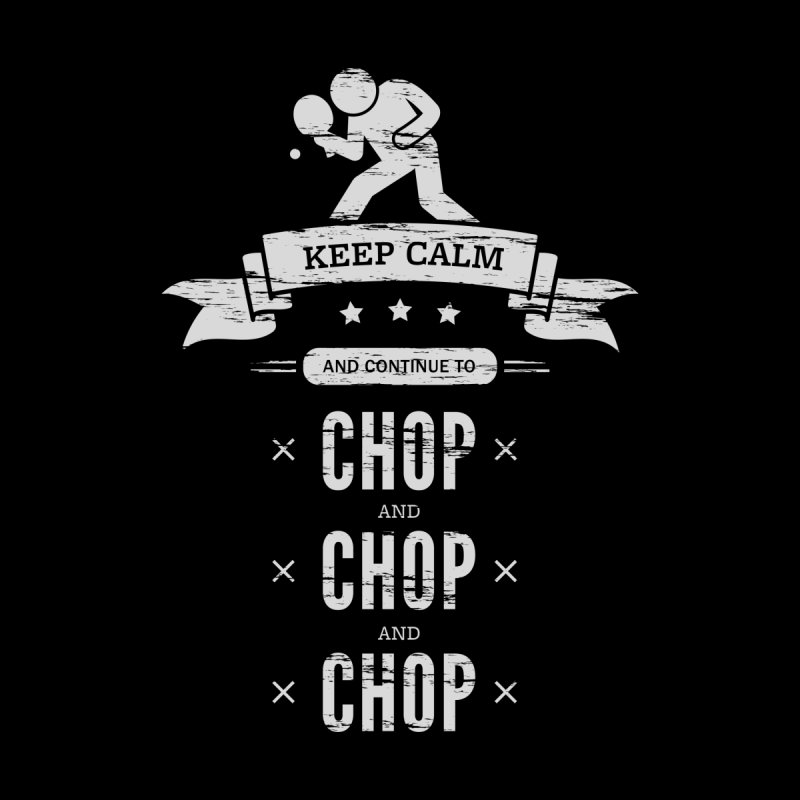 Keep Calm and Continue to Chop Men's Zip-Up Hoody by PingSunday's Table Tennis Merchandise.