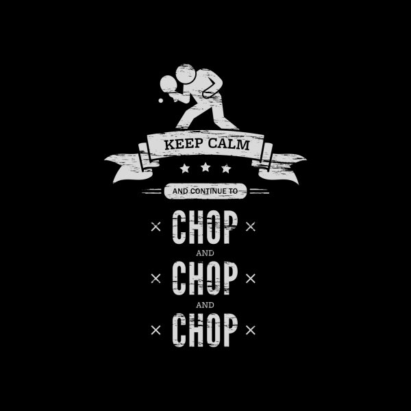 image for Keep Calm and Continue to Chop