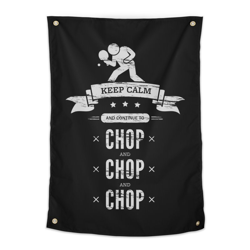Keep Calm and Continue to Chop Home Tapestry by PingSunday's Table Tennis Merchandise.