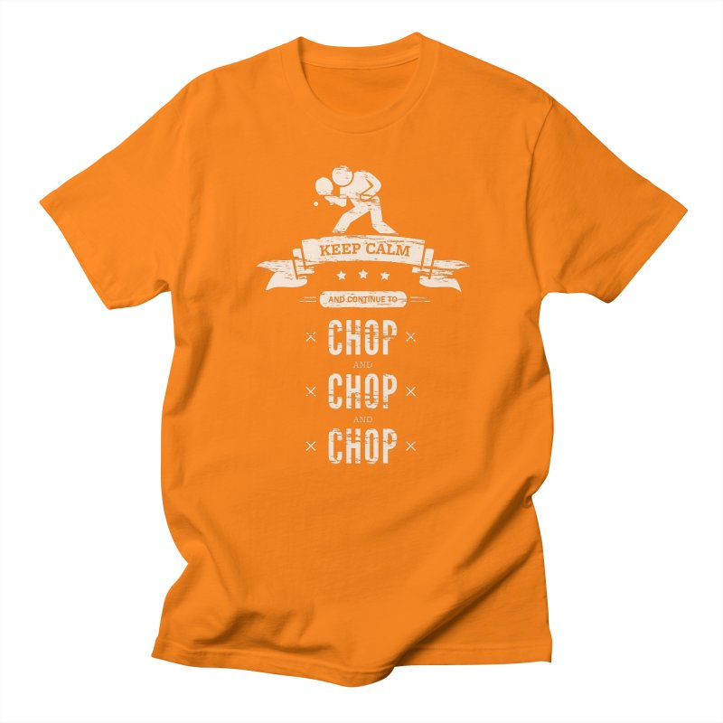 Keep Calm and Continue to Chop Men's Regular T-Shirt by PingSunday's Table Tennis Merchandise.
