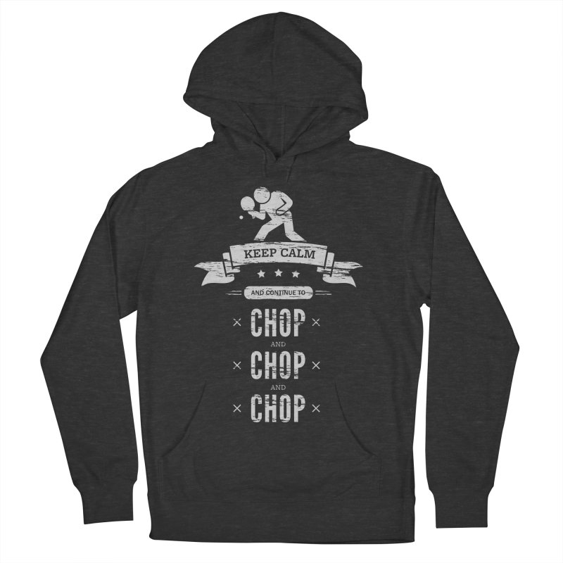 Keep Calm and Continue to Chop Women's French Terry Pullover Hoody by PingSunday's Table Tennis Merchandise.