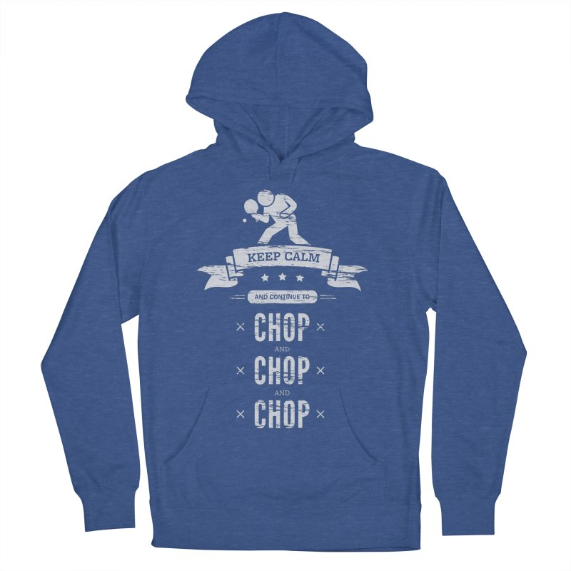Keep Calm and Continue to Chop Women's Pullover Hoody by PingSunday's Table Tennis Merchandise.
