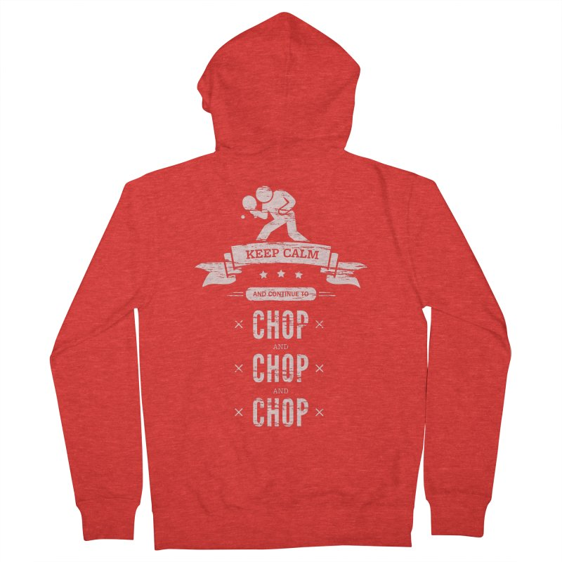 Keep Calm and Continue to Chop Women's Zip-Up Hoody by PingSunday's Table Tennis Merchandise.