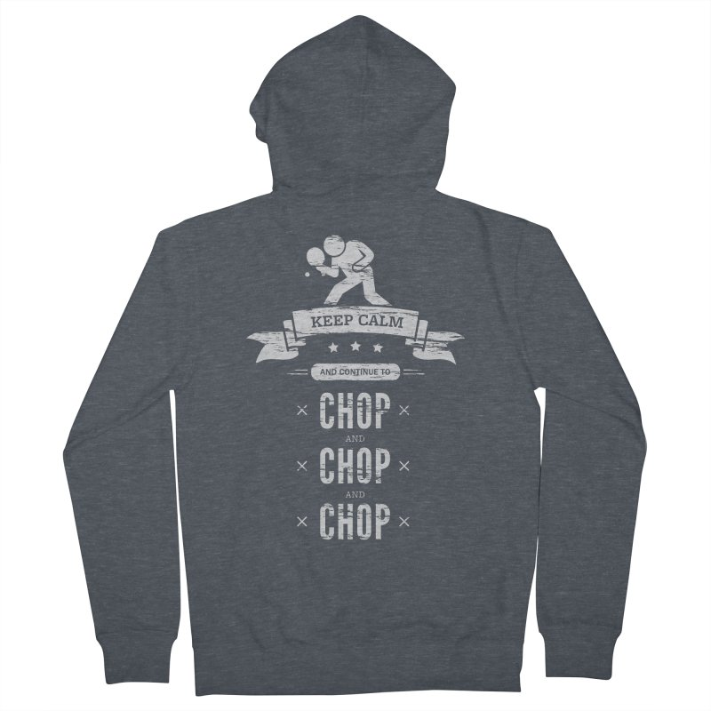 Keep Calm and Continue to Chop Men's French Terry Zip-Up Hoody by PingSunday's Table Tennis Merchandise.