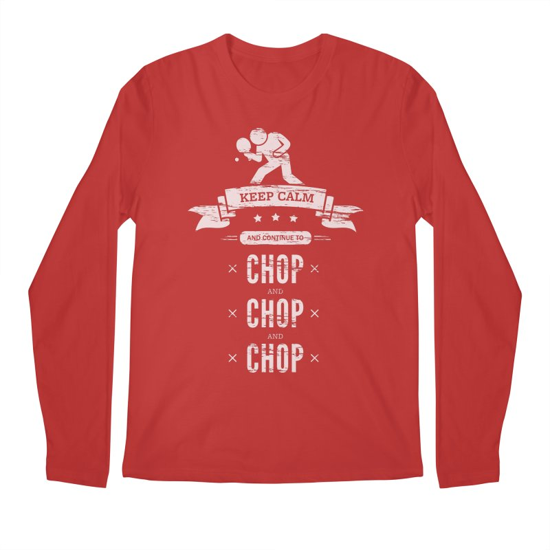 Keep Calm and Continue to Chop Men's Regular Longsleeve T-Shirt by PingSunday's Table Tennis Merchandise.