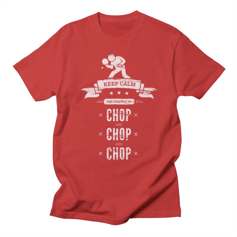 Keep Calm and Continue to Chop Men's T-Shirt by PingSunday's Table Tennis Merchandise.