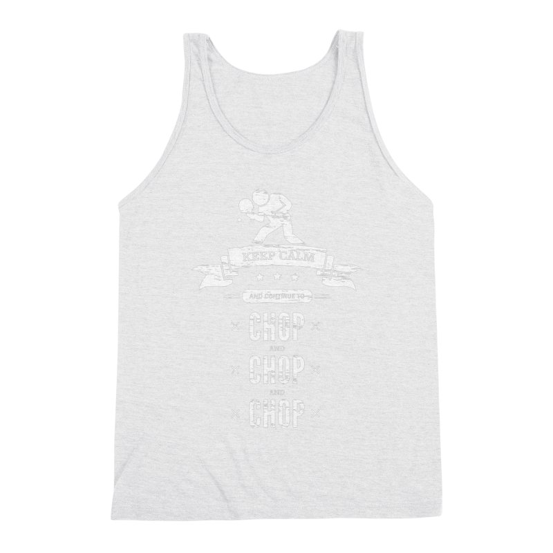 Keep Calm and Continue to Chop Men's Triblend Tank by PingSunday's Table Tennis Merchandise.