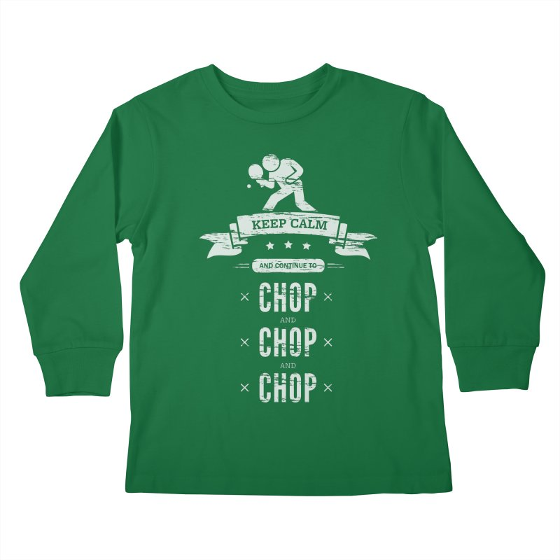 Keep Calm and Continue to Chop Kids Longsleeve T-Shirt by PingSunday's Table Tennis Merchandise.