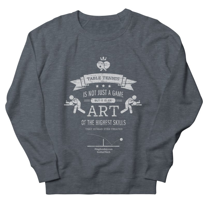 Table Tennis is Not Just a Game Women's French Terry Sweatshirt by PingSunday's Table Tennis Merchandise.