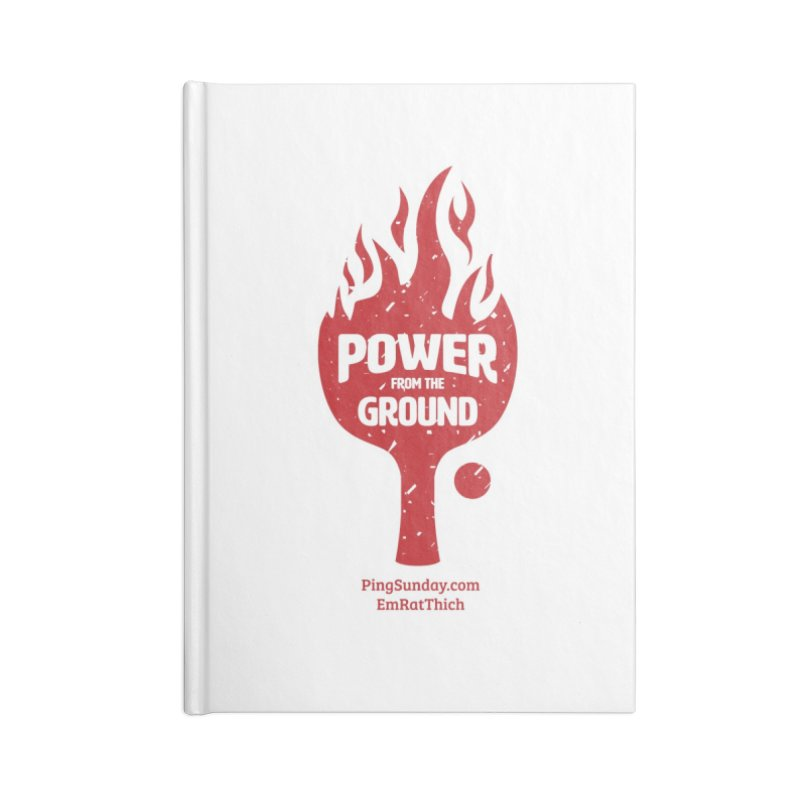 Power from the Ground Accessories Lined Journal Notebook by PingSunday's Table Tennis Merchandise.