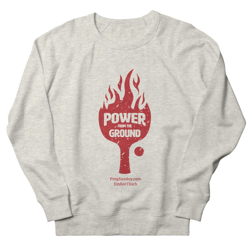 Power from the Ground Women's French Terry Sweatshirt by PingSunday's Table Tennis Merchandise.