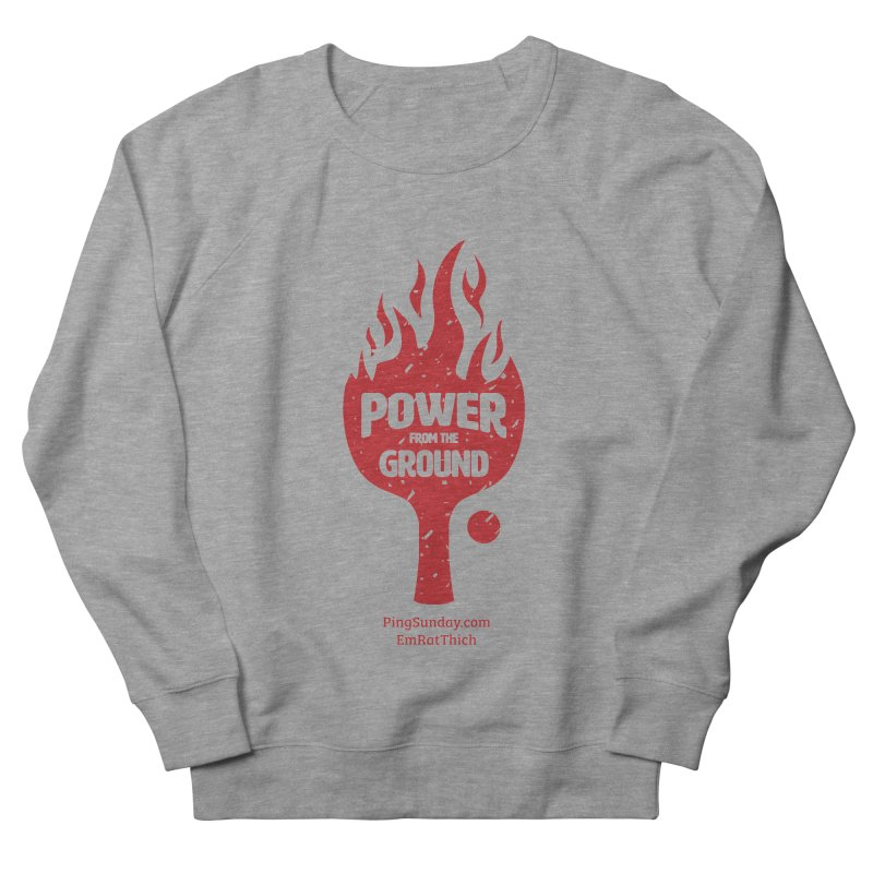 Power from the Ground Men's French Terry Sweatshirt by PingSunday's Table Tennis Merchandise.