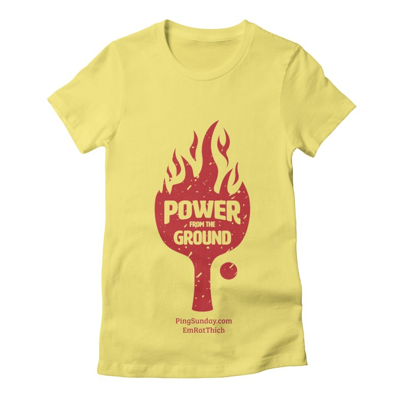 Power from the Ground Women's Fitted T-Shirt by PingSunday's Table Tennis Merchandise.