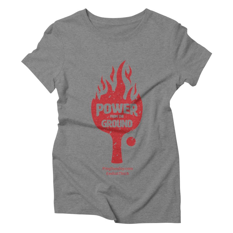 Power from the Ground Women's Triblend T-Shirt by PingSunday's Table Tennis Merchandise.