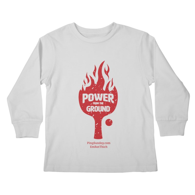 Power from the Ground Kids Longsleeve T-Shirt by PingSunday's Table Tennis Merchandise.