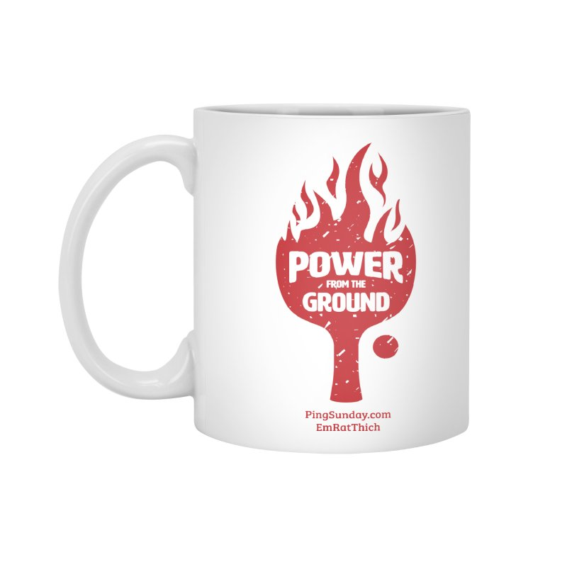 Power from the Ground Accessories Standard Mug by PingSunday's Table Tennis Merchandise.