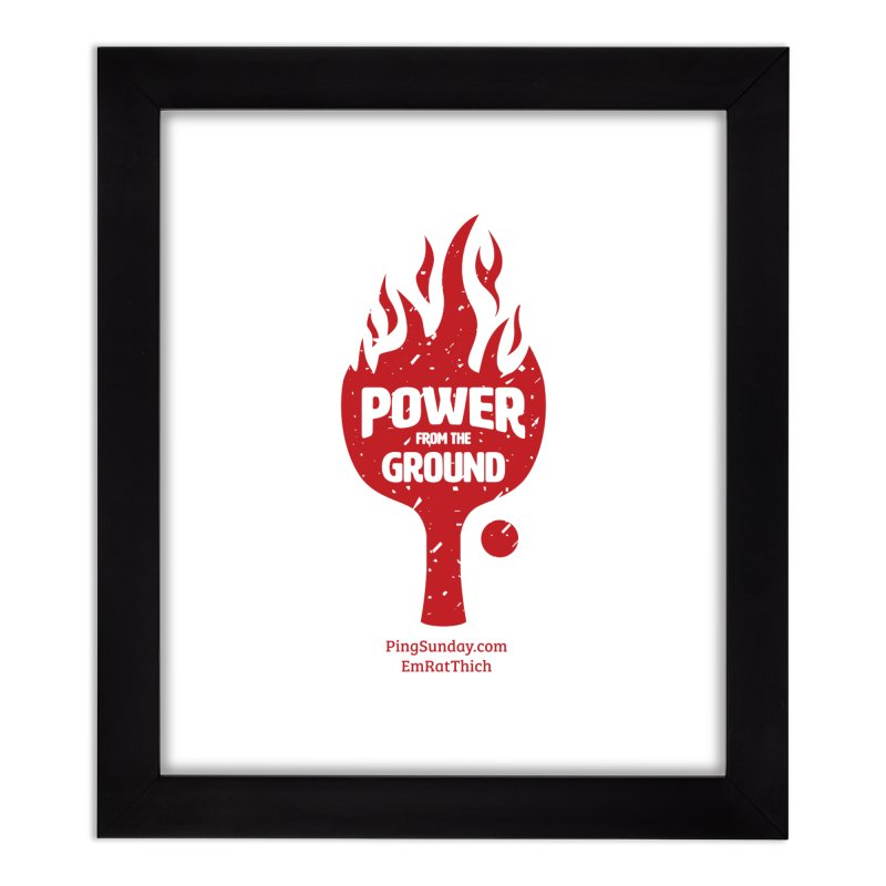 Power from the Ground Home Framed Fine Art Print by PingSunday's Table Tennis Merchandise.