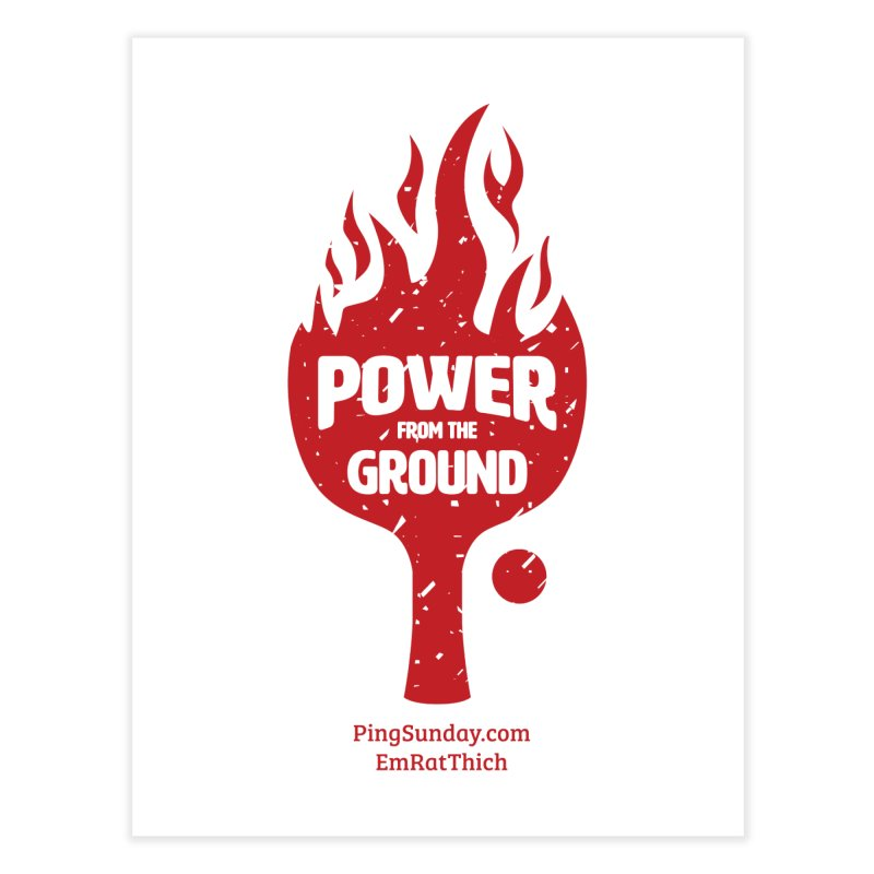 Power from the Ground Home Fine Art Print by PingSunday's Table Tennis Merchandise.