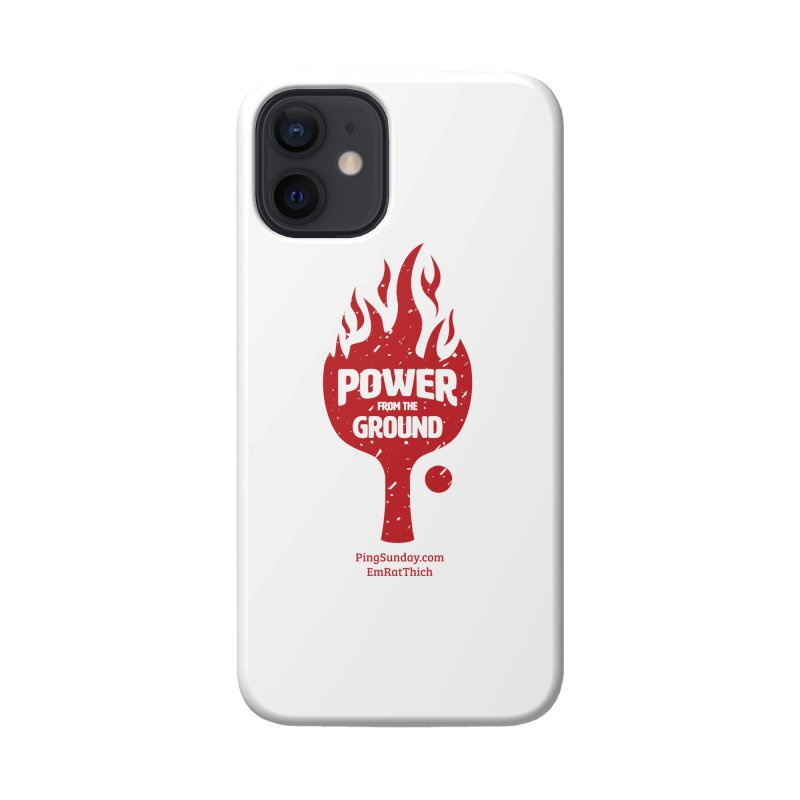 Power from the Ground Accessories Phone Case by PingSunday's Table Tennis Merchandise.