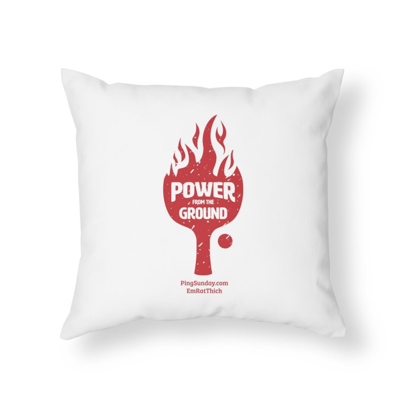 Power from the Ground Home Throw Pillow by PingSunday's Table Tennis Merchandise.