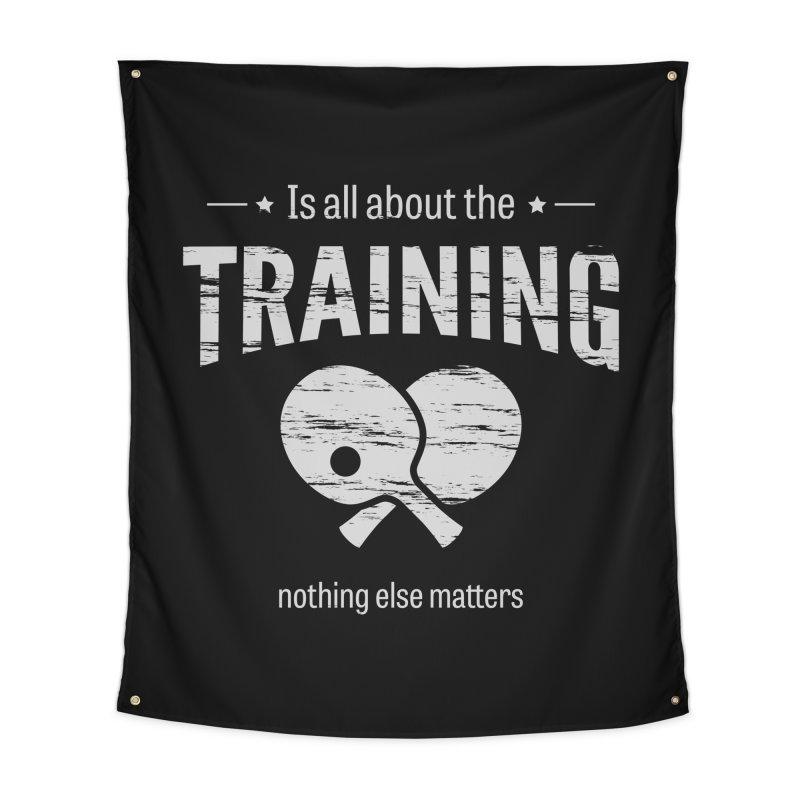 Is All About the Training Home Tapestry by PingSunday's Table Tennis Merchandise.