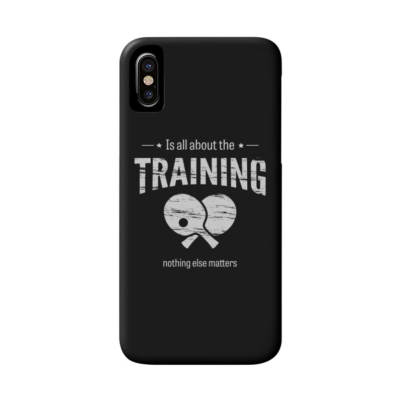 Is All About the Training Accessories Phone Case by PingSunday's Table Tennis Merchandise.
