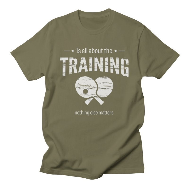 Is All About the Training Men's T-Shirt by PingSunday's Table Tennis Merchandise.