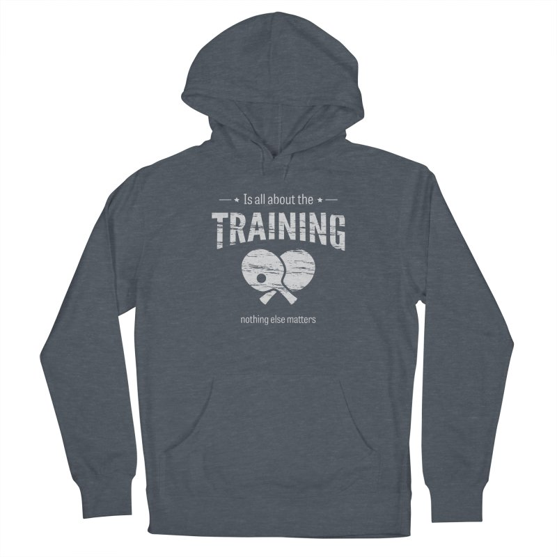 Is All About the Training Women's Pullover Hoody by PingSunday's Table Tennis Merchandise.