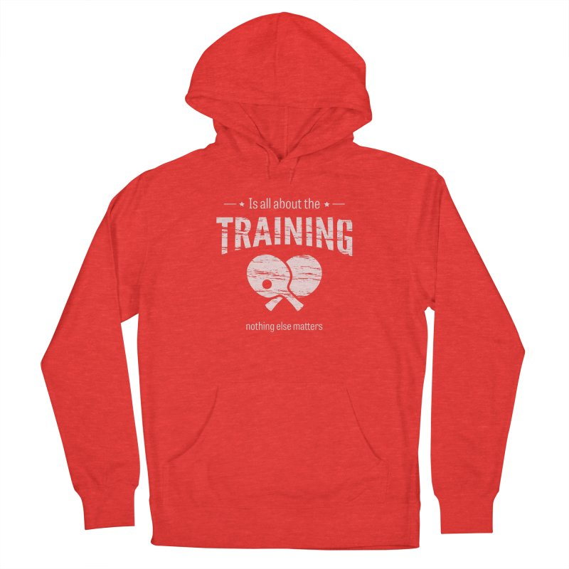 Is All About the Training Men's Pullover Hoody by PingSunday's Table Tennis Merchandise.