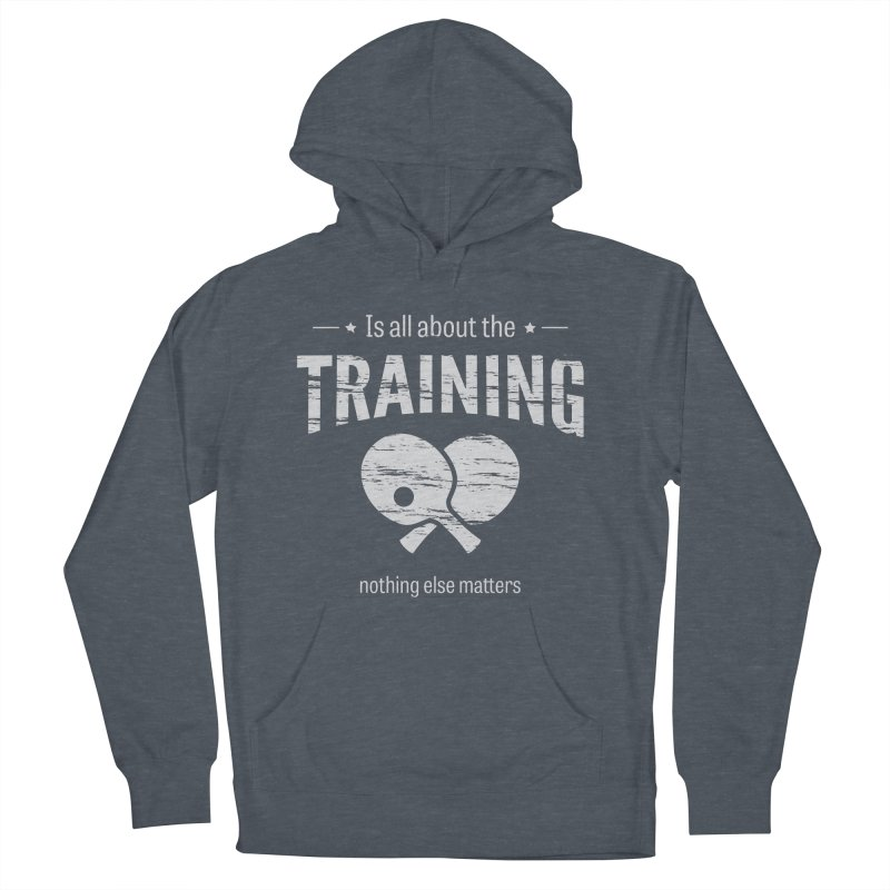 Is All About the Training Women's French Terry Pullover Hoody by PingSunday's Table Tennis Merchandise.
