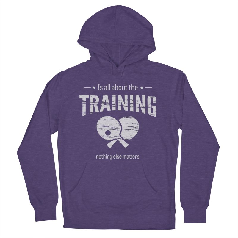 Is All About the Training Men's French Terry Pullover Hoody by PingSunday's Table Tennis Merchandise.