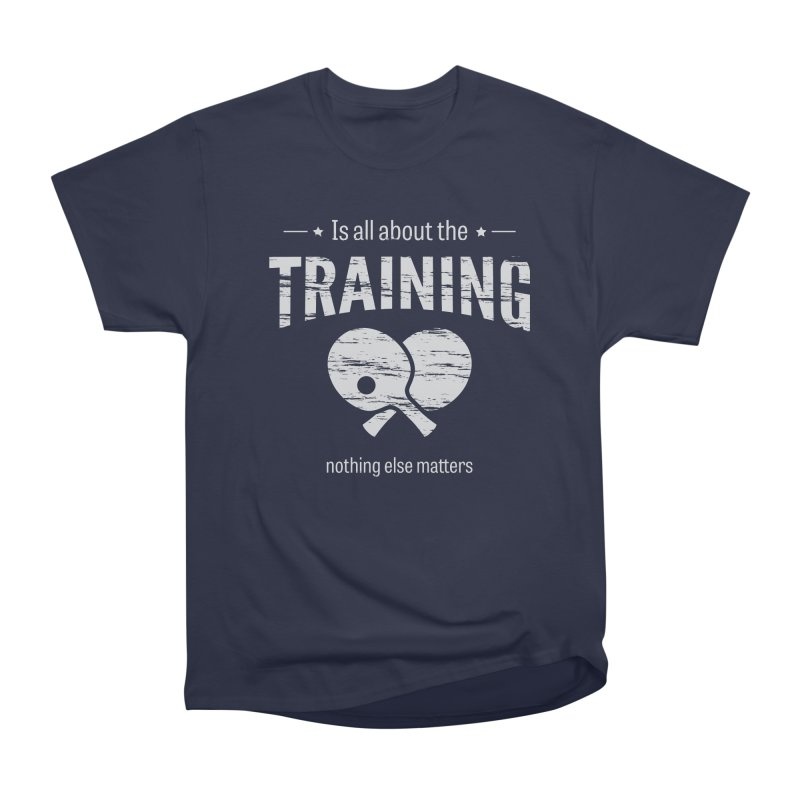 Is All About the Training Men's Heavyweight T-Shirt by PingSunday's Table Tennis Merchandise.