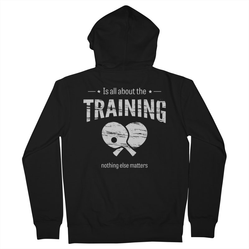 Is All About the Training Men's Zip-Up Hoody by PingSunday's Table Tennis Merchandise.