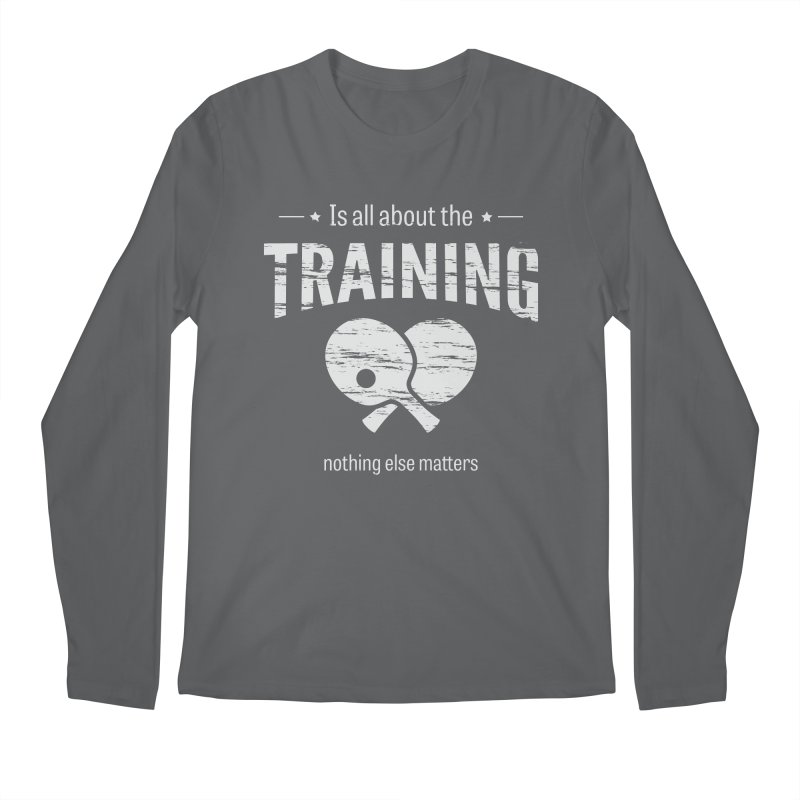 Is All About the Training Men's Longsleeve T-Shirt by PingSunday's Table Tennis Merchandise.