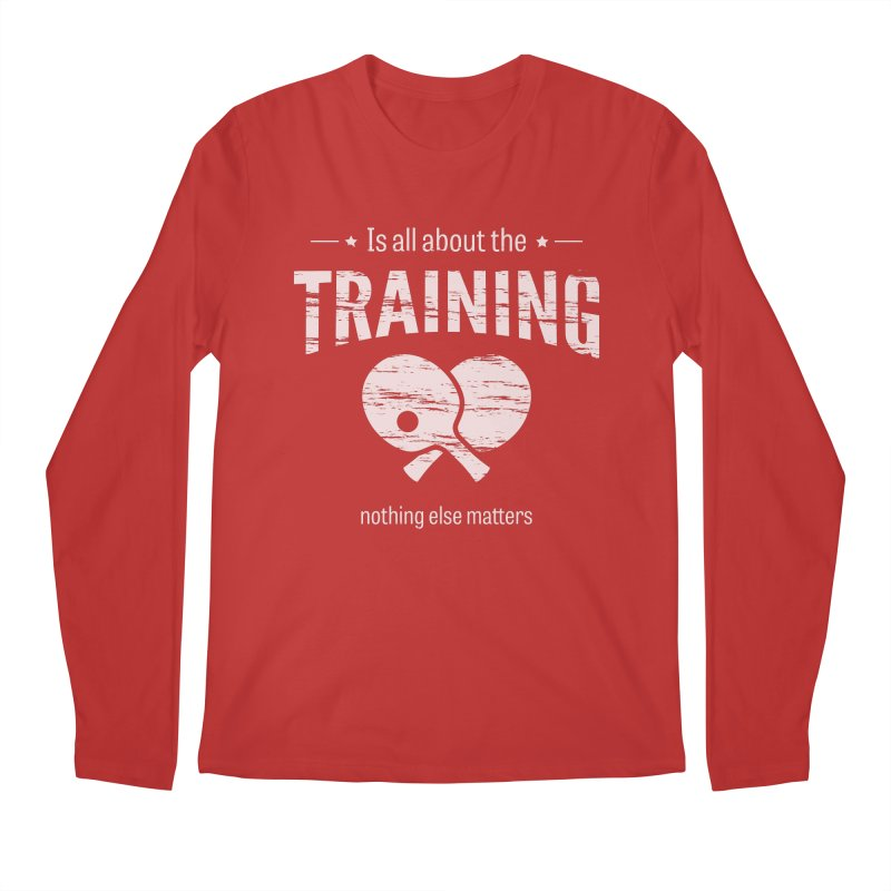 Is All About the Training Men's Regular Longsleeve T-Shirt by PingSunday's Table Tennis Merchandise.