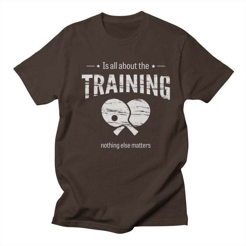 Is All About the Training Men's Regular T-Shirt by PingSunday's Table Tennis Merchandise.