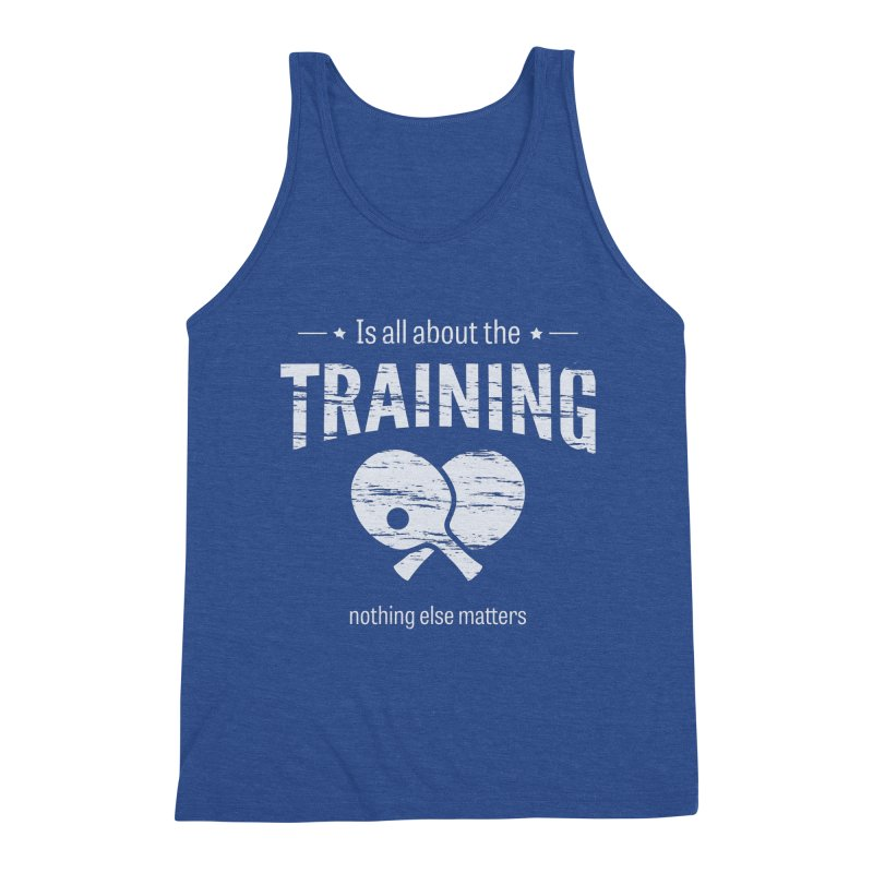 Is All About the Training Men's Tank by PingSunday's Table Tennis Merchandise.