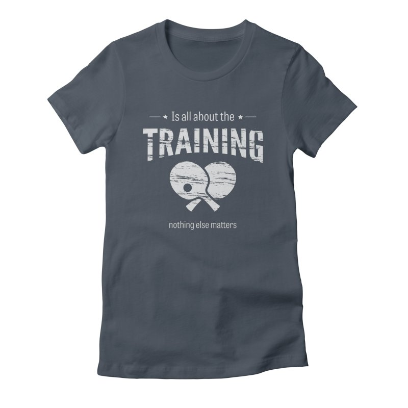 Is All About the Training Women's T-Shirt by PingSunday's Table Tennis Merchandise.
