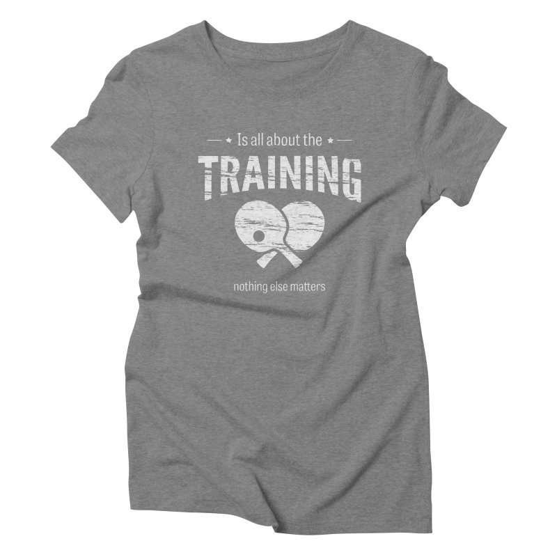 Is All About the Training Women's Triblend T-Shirt by PingSunday's Table Tennis Merchandise.