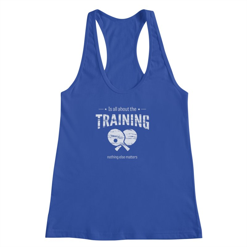 Is All About the Training Women's Racerback Tank by PingSunday's Table Tennis Merchandise.