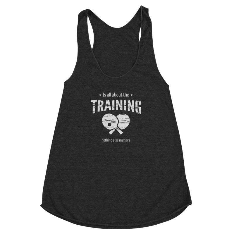 Is All About the Training Women's Racerback Triblend Tank by PingSunday's Table Tennis Merchandise.