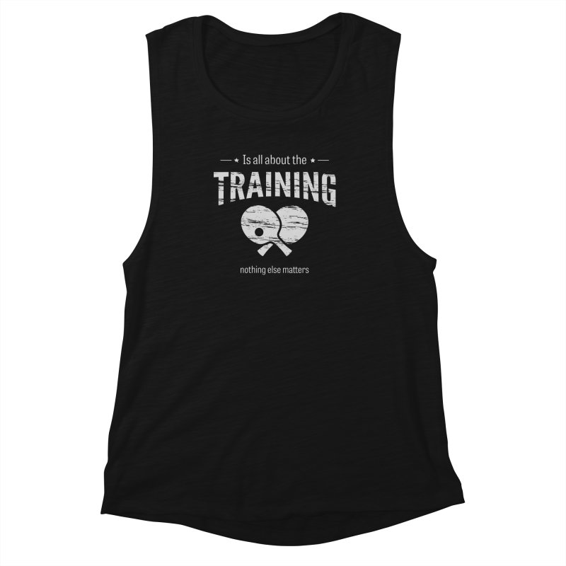Is All About the Training Women's Muscle Tank by PingSunday's Table Tennis Merchandise.