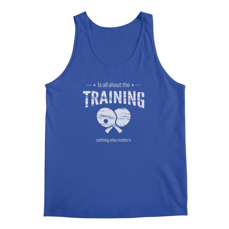 Is All About the Training Men's Regular Tank by PingSunday's Table Tennis Merchandise.