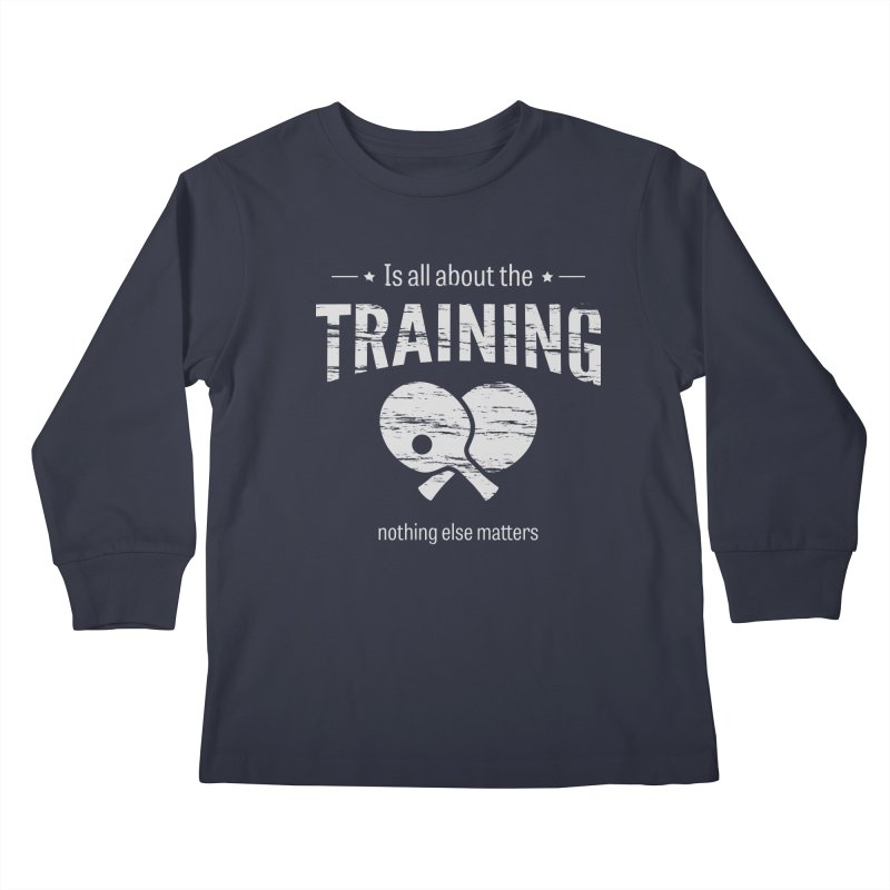 Is All About the Training Kids Longsleeve T-Shirt by PingSunday's Table Tennis Merchandise.