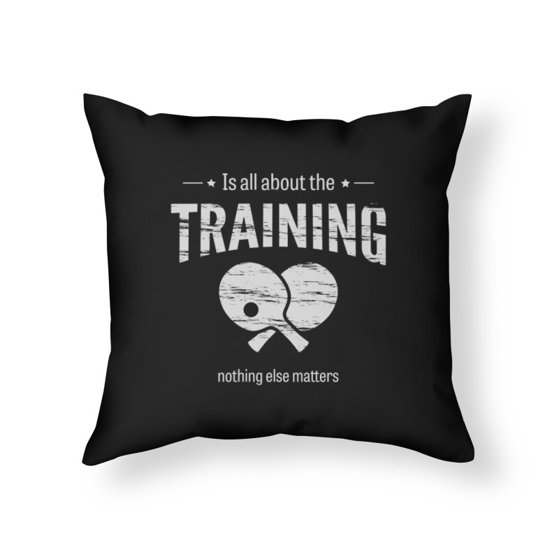 Is All About the Training Home Throw Pillow by PingSunday's Table Tennis Merchandise.