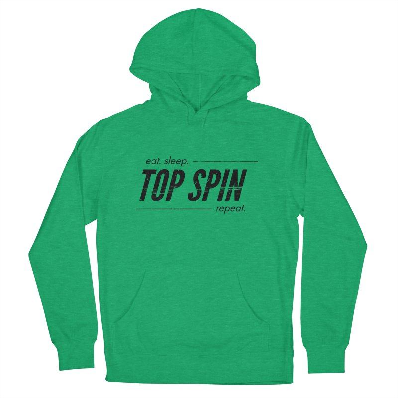 Eat, Sleep, Top Spin, Repeat. Women's French Terry Pullover Hoody by PingSunday's Table Tennis Merchandise.