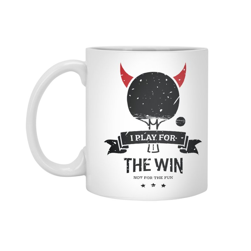 I Play for The Win, Not for The Fun Accessories Mug by PingSunday's Table Tennis Merchandise.