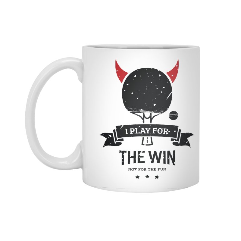 I Play for The Win, Not for The Fun Accessories Standard Mug by PingSunday's Table Tennis Merchandise.